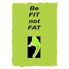 Be Fit Not Fat