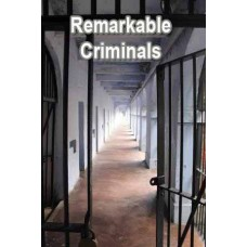 Lives of The Most Remarkable Criminals in History