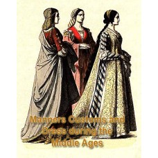 Manners Customs and Dress During the Middle Ages